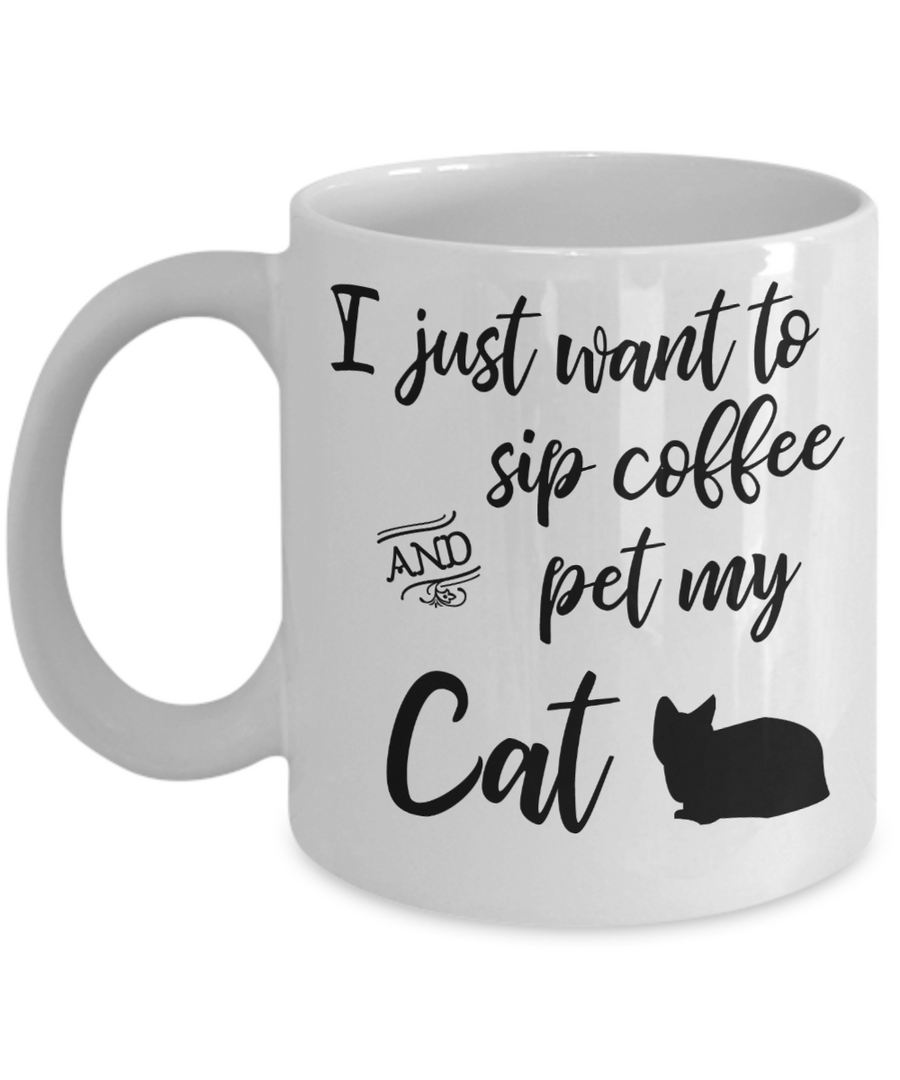 I Just Want to Sip Coffee and Pet My Cat Funny Coffee Mug Tea Cup