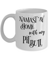 Namast'ay Home With My Pit Bull Funny Coffee Mug Tea Cup Dog Lover/Owner Gift Idea