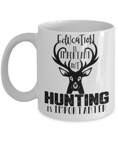 Education Is Important, But Hunting Is Importanter Funny Coffee Mug