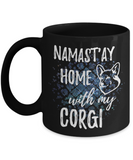 Namast'ay Home With My Corgi Funny Coffee Mug Tea Cup Dog Lover/Owner Gift Idea 11oz