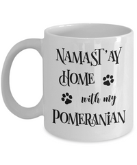 Namast'ay Home With My Pomeranian Funny Coffee Mug Tea Cup Dog Lover/Owner Gift Idea