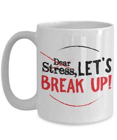 Dear Stress Let's Break Up Motivational Coffee Mug