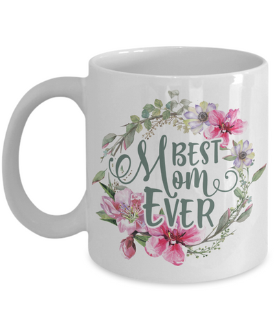 Best Mom Ever Coffee Mug Tea Cup Mother's Day Gift Idea