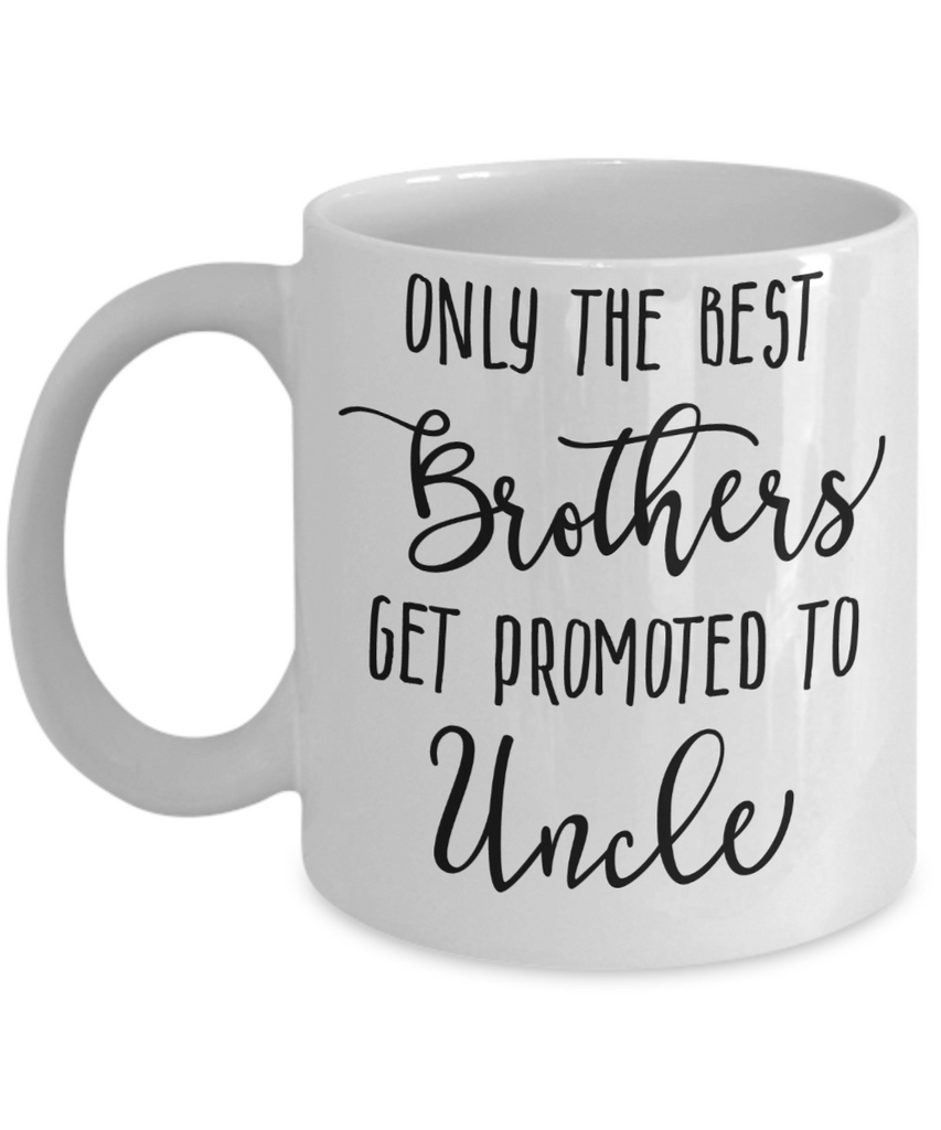 Only The Best Brothers Get Promoted to Uncle Coffee Mug 11oz