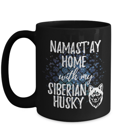 Namast'ay Home With My Siberian Husky Funny Coffee Mug Tea Cup Dog Lover/Owner Gift Idea 15oz