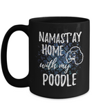 Namast'ay Home With My Poodle Funny Coffee Mug Dog Lover/Owner Gift Idea 15oz