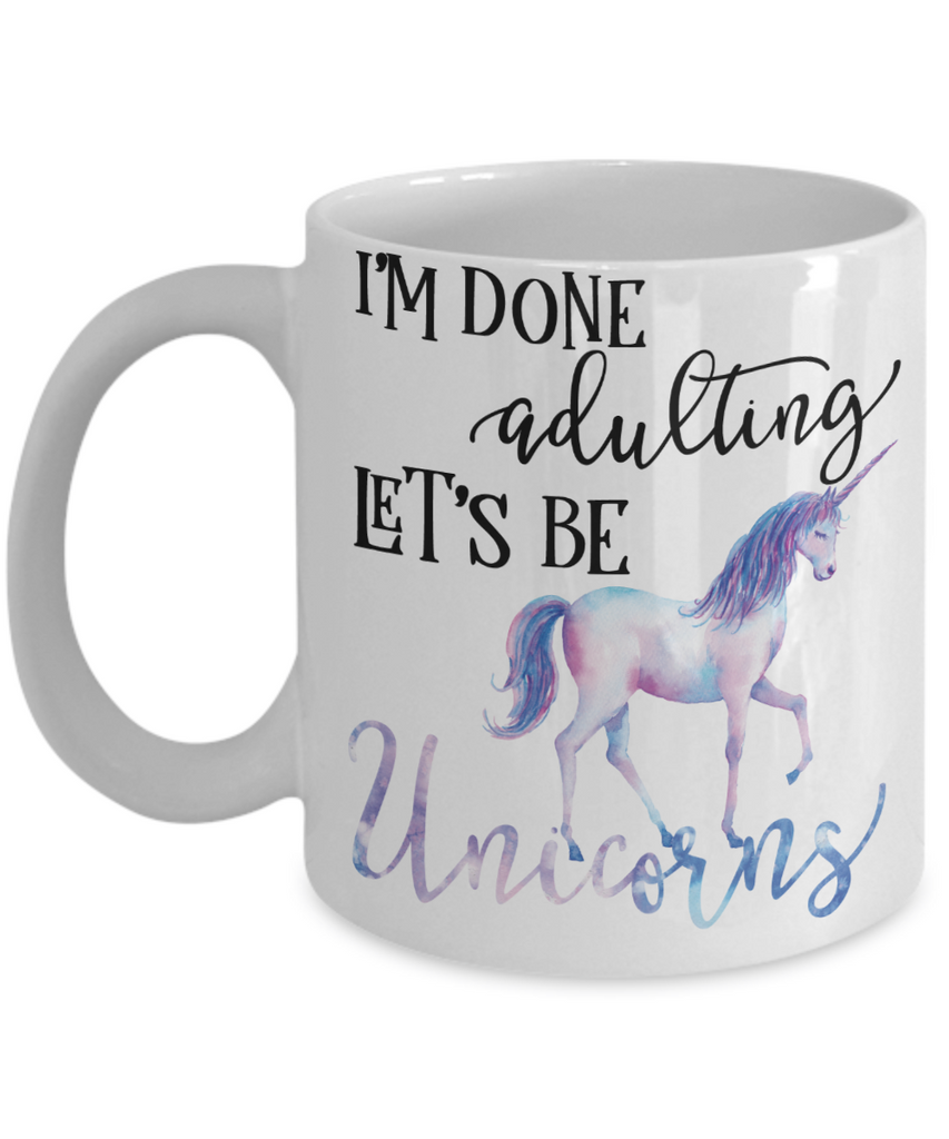 I'm done Adulting Let's Be Unicorns Funny Coffee Mug