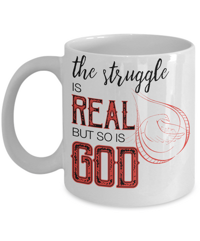 The Struggle Is Real But So Is God Coffee Mug | Tea Cup | Christian | Gift Idea