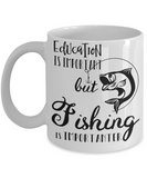 Education Is Important, But Fishing Is Importanter Funny Coffee Mug