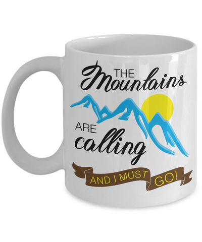 The Mountains Are Calling and I Must Go Coffee Mug | Gift Idea