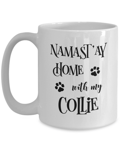 Namast'ay Home With My Collie Funny Coffee Mug  15oz