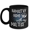 Namast'ay Home With My Maltese Funny Coffee Mug Tea Cup Maltese Lover/Owner Gift Idea 11oz