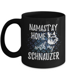 Namast'ay Home With My Schnauzer Funny Coffee Mug Dog Lover/Owner Gift Idea 11oz