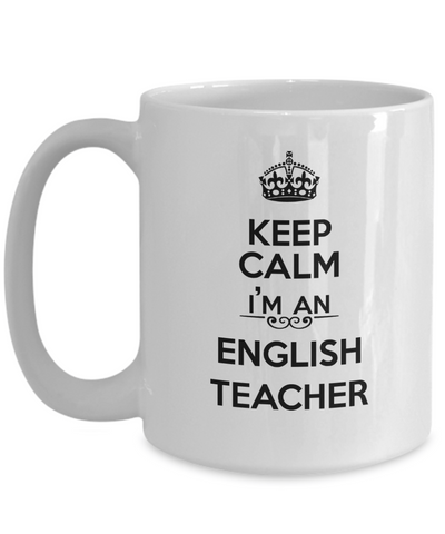 Keep Calm I'm an English Teacher Coffee Mug 15oz