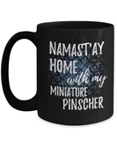 Namast'ay Home With My Miniature Pinscher Funny Coffee Mug Tea Cup Dog Lover/Owner Gift Idea 15oz