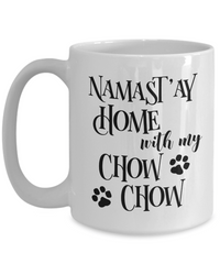 Namast'ay Home With My Chow Chow Funny Coffee Mug 15oz