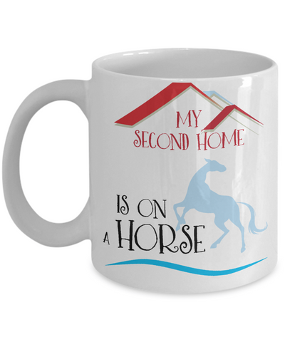 My Second Home is on a Horse Coffee Mug