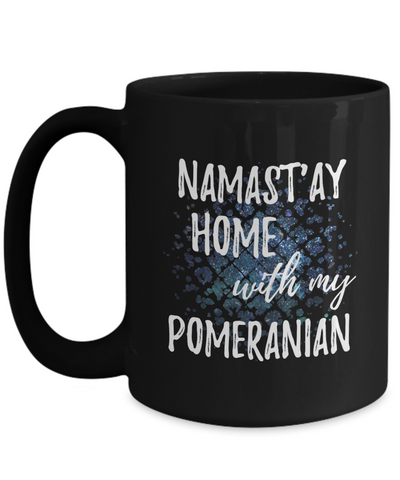 Namast'ay Home With My Pomeranian Funny Coffee Mug Dog Lover/Owner Gift Idea 15oz