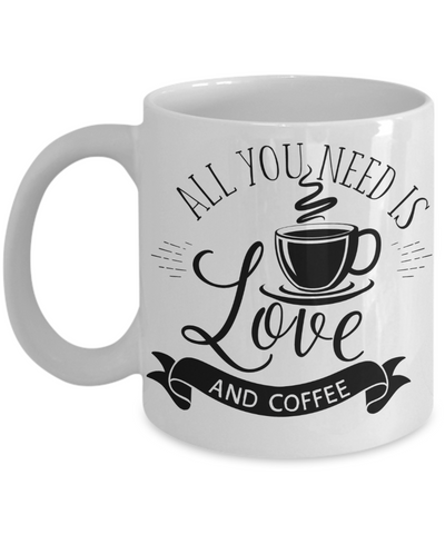 All You Need Is Love and Coffee Mug | Tea Cup | Coffee Lovers Gift Idea