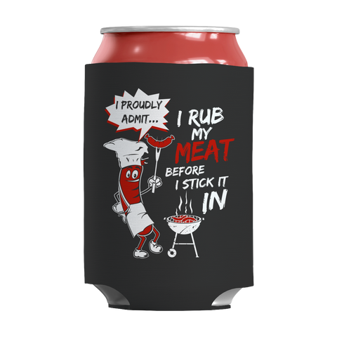 I Rub My Meat Before I Stick It In Funny BBQ Grilling Soda/Beer Can Koozie/Huggie/Wrap/Cover