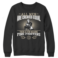 All Men Are Created Equal Then A Few Become Firefighters Long Sleeve Shirt Black
