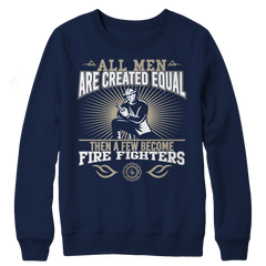 All Men Are Created Equal Then A Few Become Firefighters Long Sleeve Shirt Navy