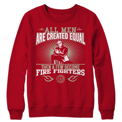 All Men Are Created Equal Then A Few Become Firefighters Long Sleeve Shirt Red