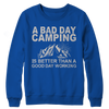 A Bad Day Camping Is Better Than A Good Day Working Crewneck Blue