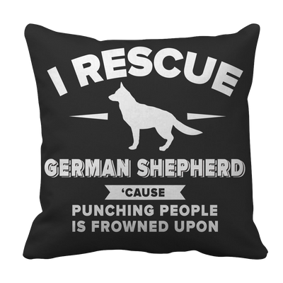 Limited Edition - I Rescue German Shepherd Cause Punching People Is Frowned Upon Tee