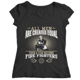 Funny 'All Men Are Created Equal Then A Few Become Firefighters' Shirt