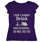 Limited Edition - I Don't Always Drink When I'm Camping... Oh Wait, Yes I Do