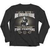 Funny 'All Men Are Created Equal Then A Few Become Firefighters' Shirt Long Sleeve