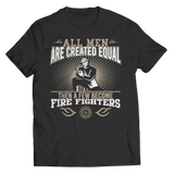 Funny 'All Men Are Created Equal Then A Few Become Firefighters' Shirt Unisex