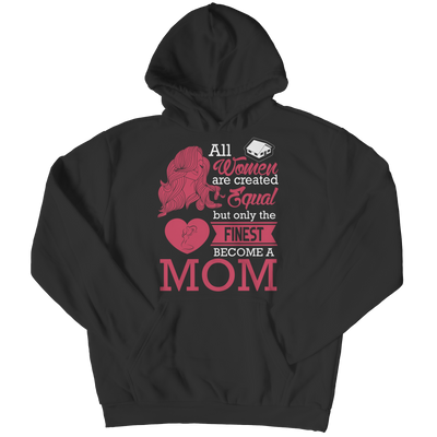 Funny 'All Women Are Created Equal But The Finest Become A Mom' Tee/Hoodie Hoodie