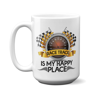 Race Track Is My Happy Place Mug - Car Racing Mug - Funny Coffee Mug for Car Racers - Racing Gifts - Motocross - Sprint Car - Drag Car Racing