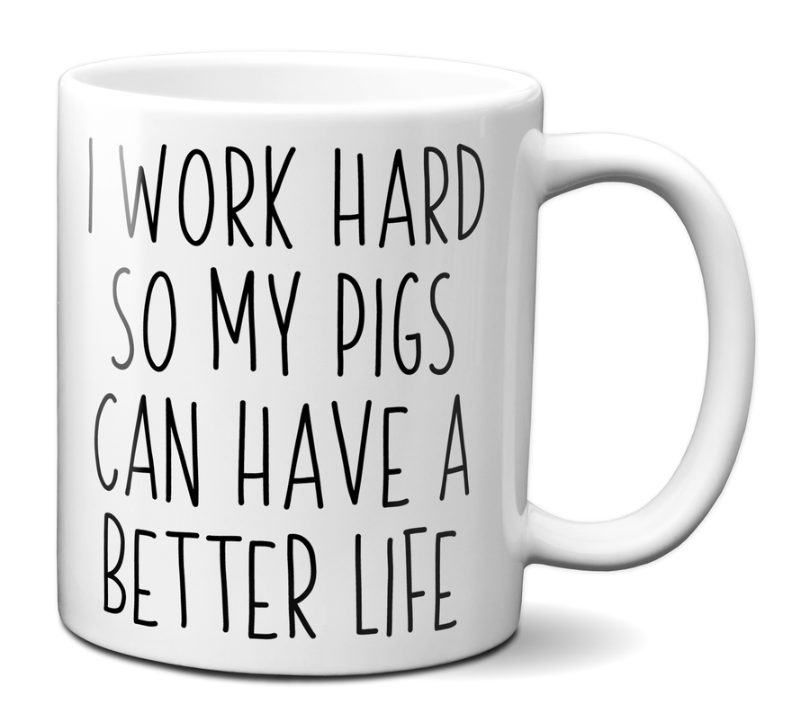 Pig Lover Gifts - Pig Owner Coffee Mug - I Work Hard So My Pigs Can Have a Better Life Mug