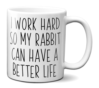 Rabbit Lover Gifts - Bunny Owner Coffee Mug - I Work Hard So My Rabbit Can Have a Better Life Mug