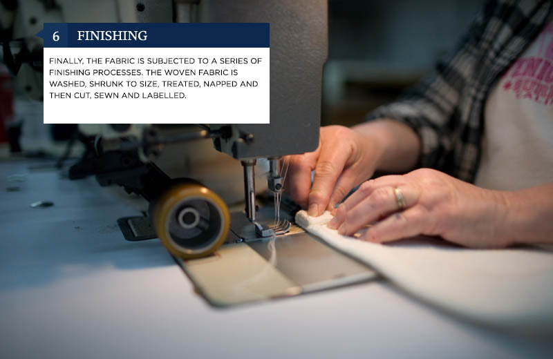 6. Finishing - Finally, the fabric is subjected to a series of finishing processes. The woven fabric is washed, shrunk to size, treated, napped and then cut, sewn and labeled