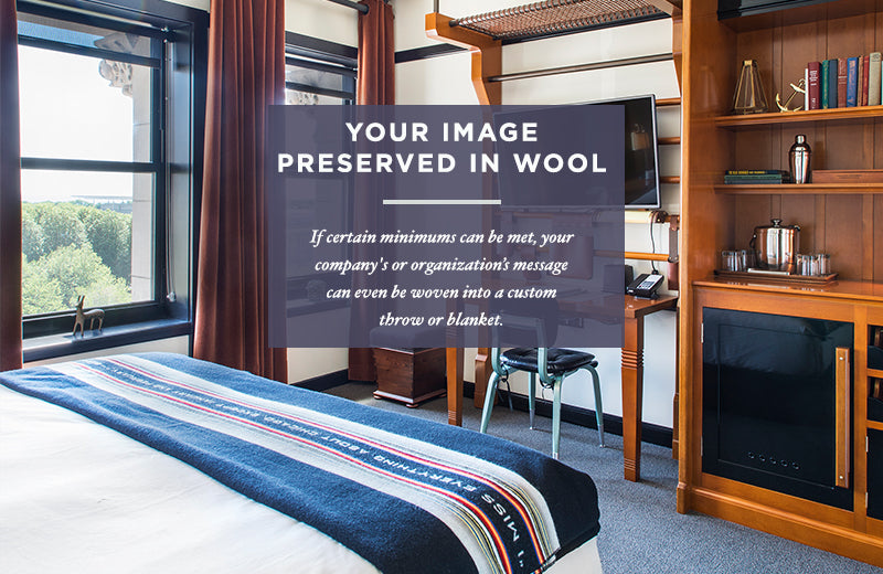 YOUR IMAGE PRESERVED IN WOOL - If certain minimums are met, your company's or organization's message can even be woven into a custom throw or blanket.