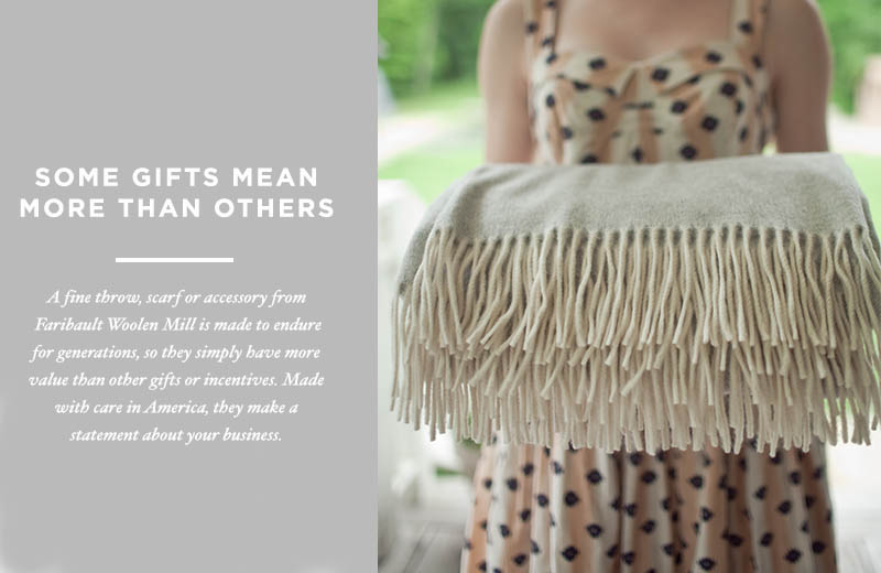 SOME GIFTS MEAN MORE THAN OTHERS - A fine throw, scarf or accessory from is made to endure for generations, so they simply have more value than other gifts or incentives. Made with care in America, they make a statement about your business or organization