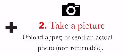 Step 2: TAKE A PICTURE - Upload a jpeg or send an actual photo (non returnable)