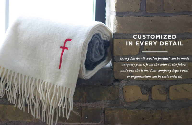 CUSTOMIZED IN EVERY DETAIL - Every Faribault woolen product can be made uniquely yours, from the color to the fabric, and event he trim. Your company logo, event or organization can be embroidered