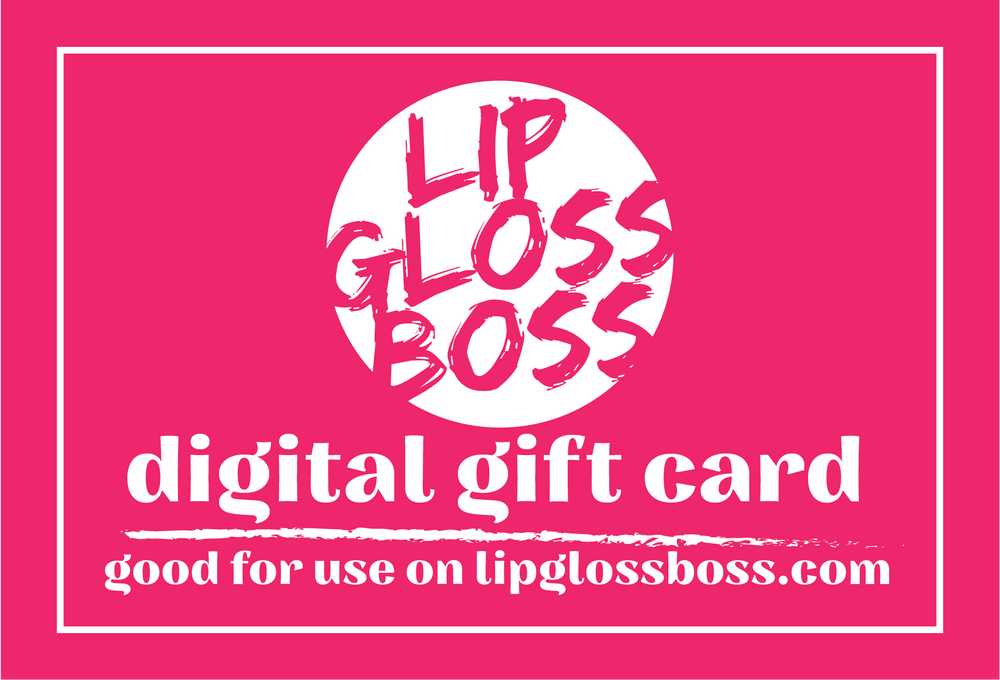 Lip Gloss Boss E-Gift Card