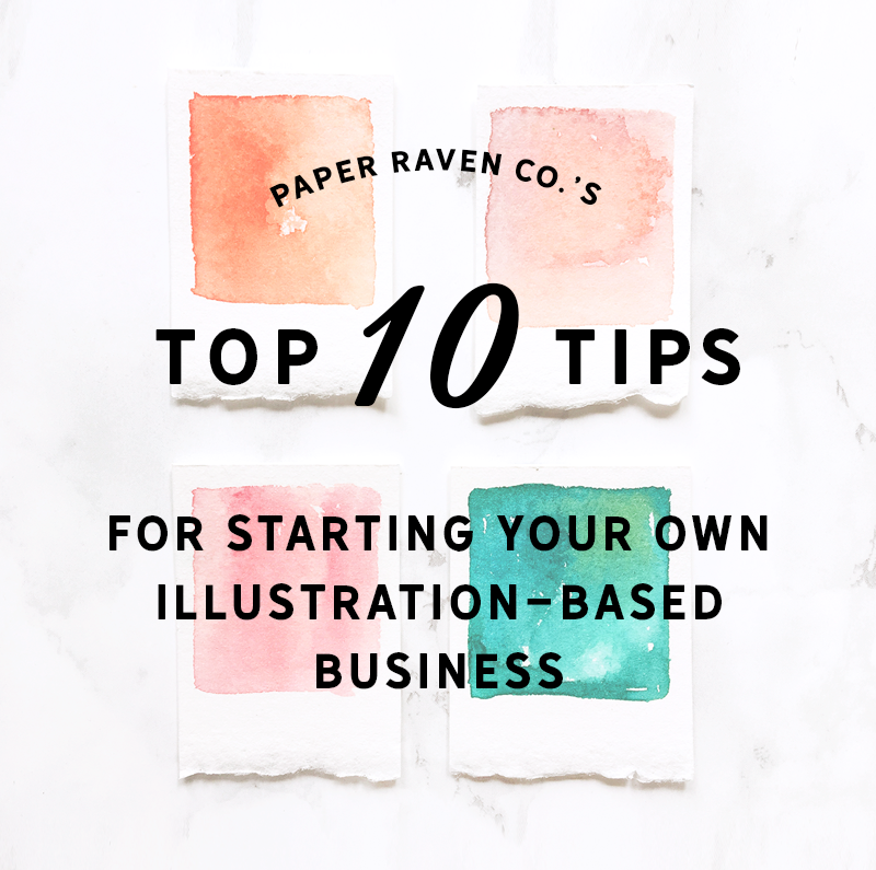 Top Ten Tips for Starting Your Illustration-Based Business by Paper Raven Co. | www.ShopPaperRavenCo.com