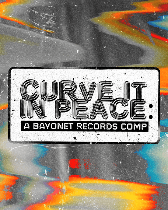 Announcing Curve It In Peace: A Bayonet Records Compilation out via Bandcamp June 5th