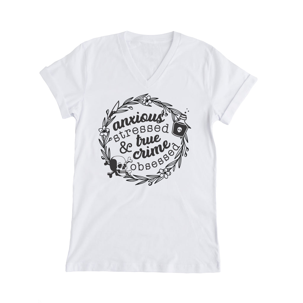 Anxious Stressed and True Crime Obsessed tshirt