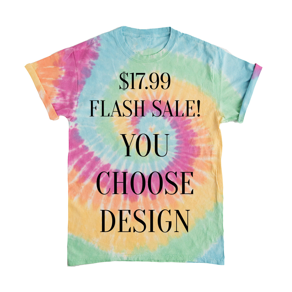 $14.99 - YOU CHOOSE DESIGN - Tie Dye Clear Out!