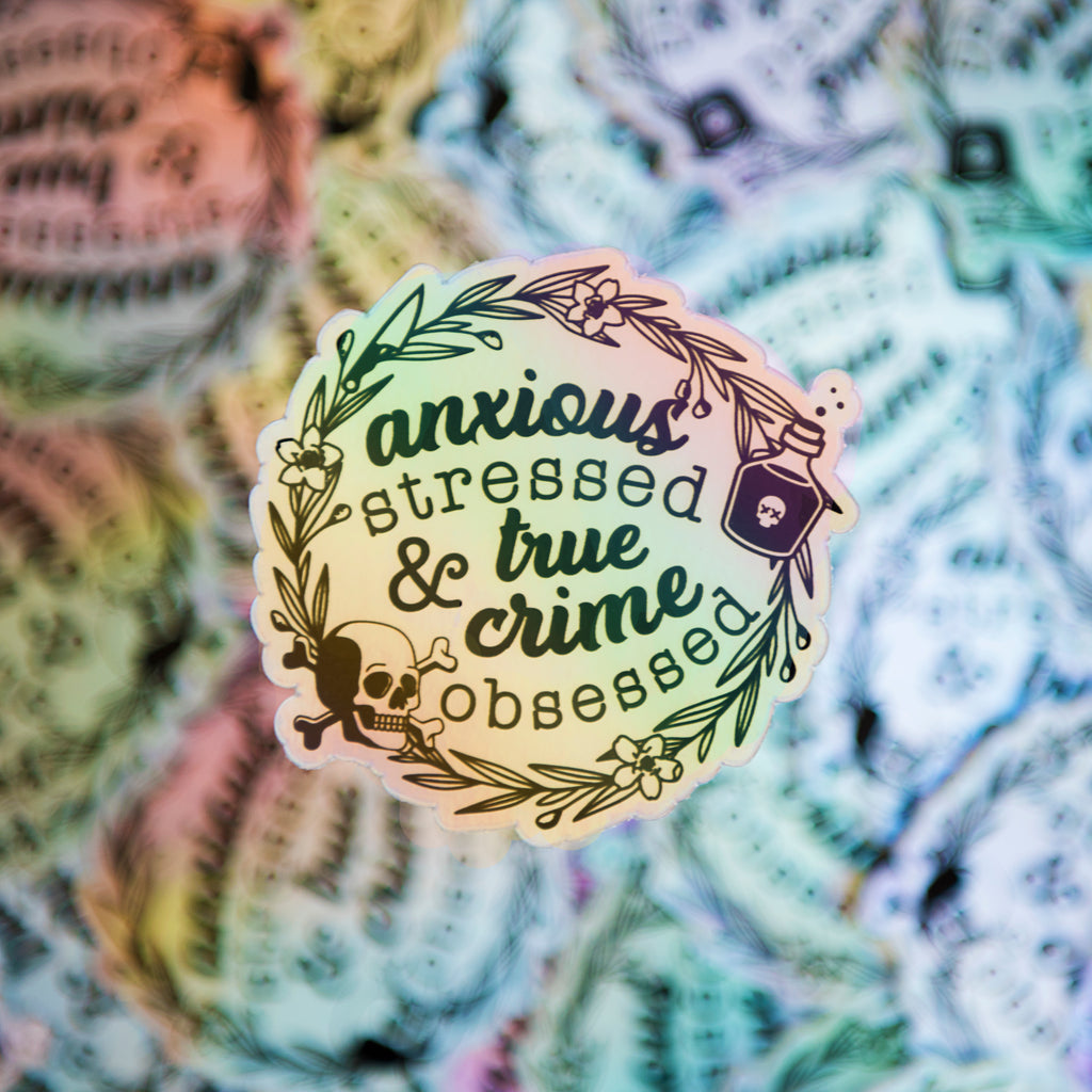 Anxious Stressed & True Crime Obsessed Sticker