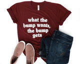 What the Bump Wants The Bump Gets Maternity Tee