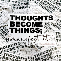 Thoughts Become Things Sticker